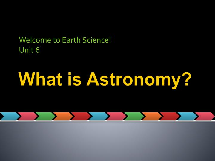 welcome to earth science unit 6