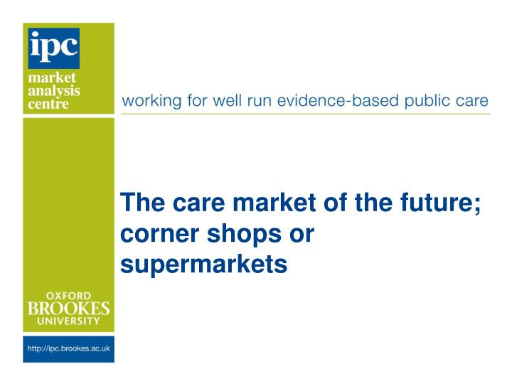 the care m arket of the future corner shops or supermarkets n.