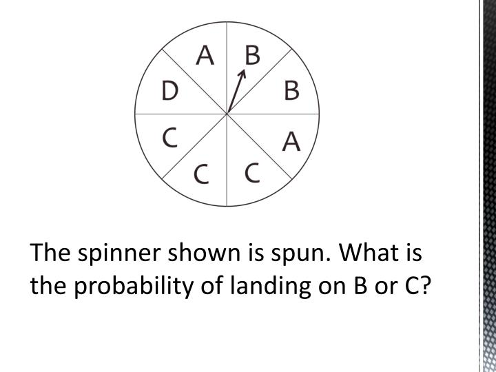 The spinner shown is spun. What is the probability of landing on B or C?