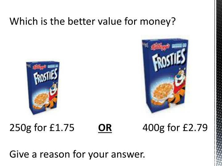Which is the better value for money?
