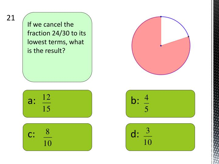 If we cancel the fraction 24/30 to its lowest terms, what is the result?
