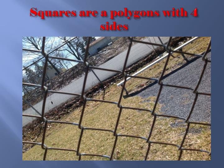 Squares are a polygons with 4 sides