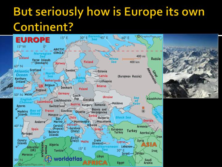 But seriously how is Europe its own Continent?