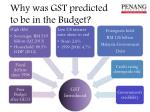 why was gst predicted to be in the budget