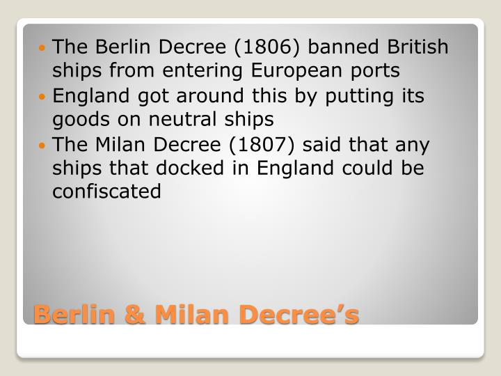 The Berlin Decree (1806) banned British ships from entering European ports