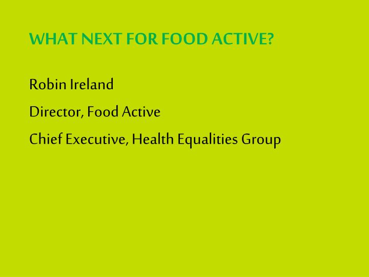 WHAT NEXT FOR FOOD ACTIVE?