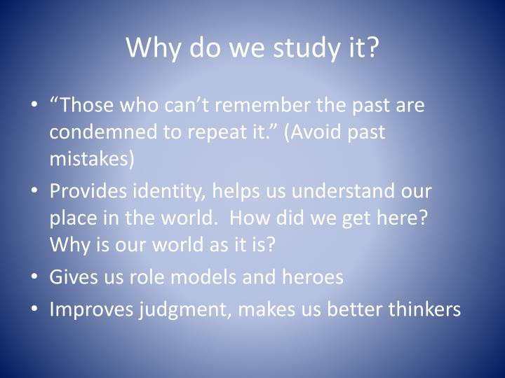 Why do we study it?