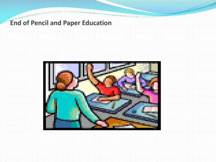 End of pencil and paper education