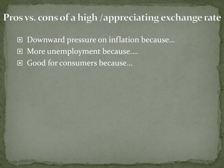 Pros vs. cons of a high /appreciating exchange rate