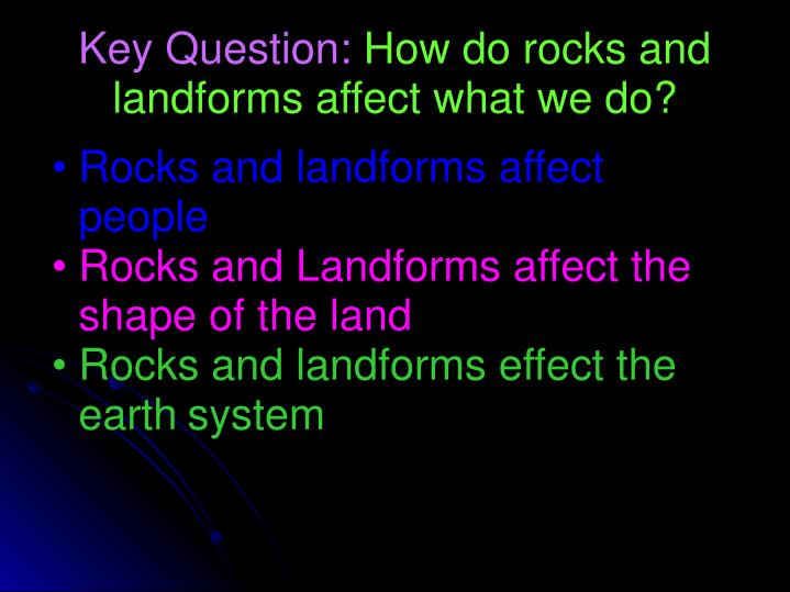 Key question how do rocks and landforms affect what we do