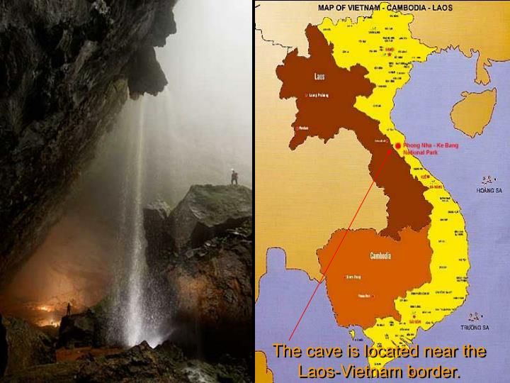 The cave is located near the Laos-Vietnam border.