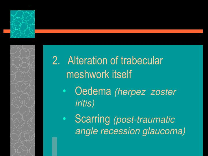 2.   Alteration of trabecular meshwork itself
