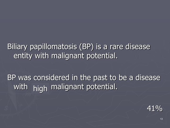 Biliary papillomatosis (BP) is a rare disease entity with malignant potential.
