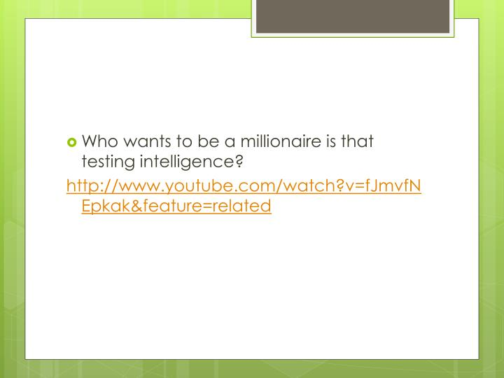 Who wants to be a millionaire is that testing intelligence?