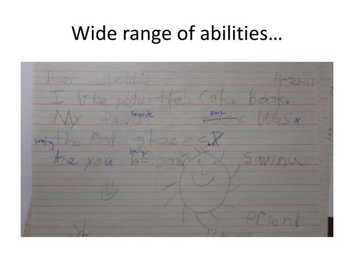 Wide range of abilities…