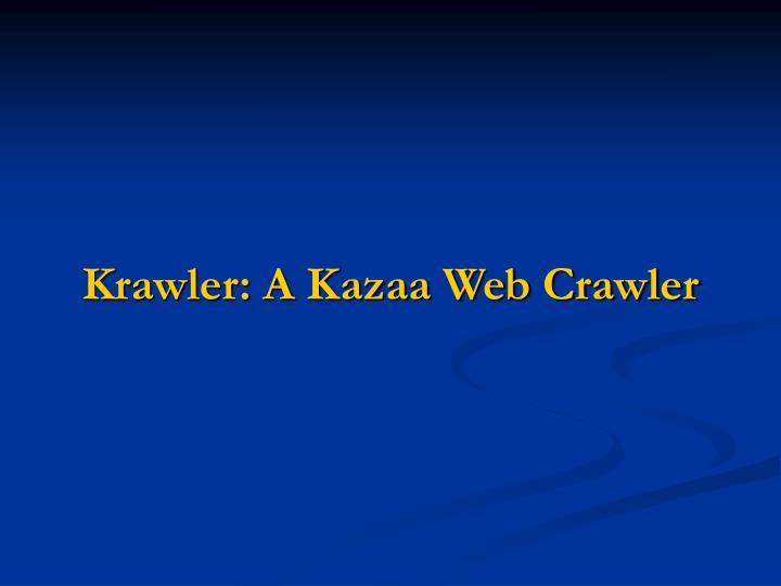 Krawler: A Kazaa Web Crawler