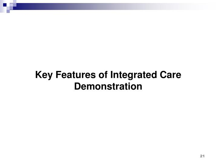 Key Features of Integrated Care Demonstration