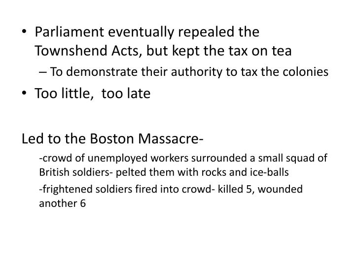 Parliament eventually repealed the Townshend Acts, but kept the tax on tea