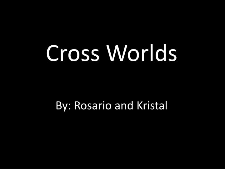 cross worlds by rosario and kristal n.