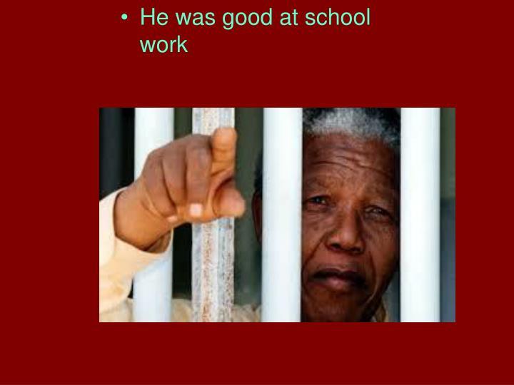 He was good at school work