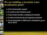we are building a brackish water desalination plant