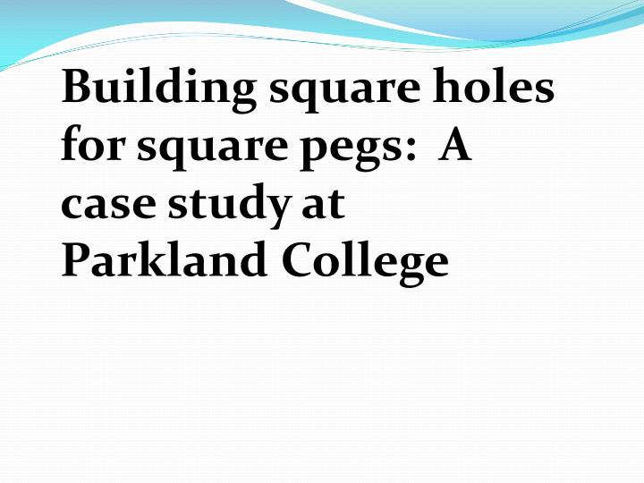 Building square holes for square pegs:  A case study at Parkland College