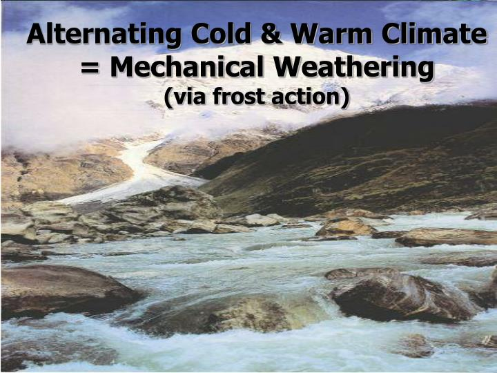 Alternating Cold & Warm Climate = Mechanical Weathering
