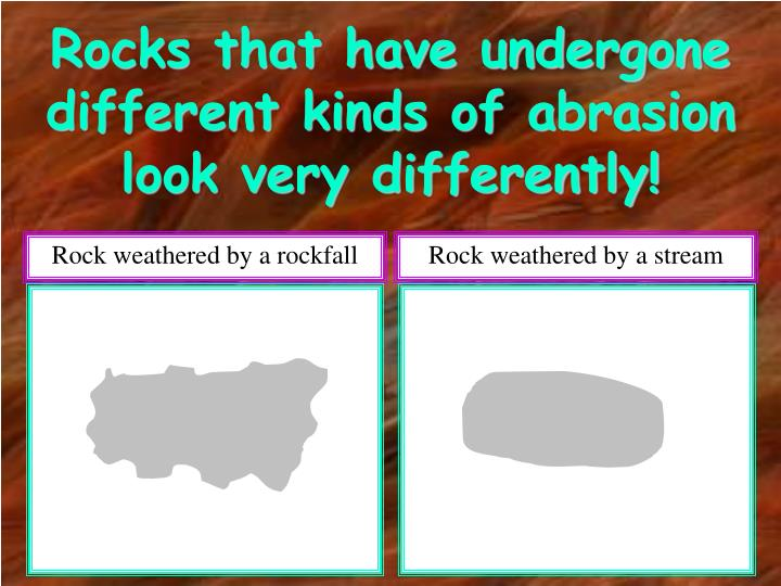 Rocks that have undergone different kinds of abrasion look very differently!