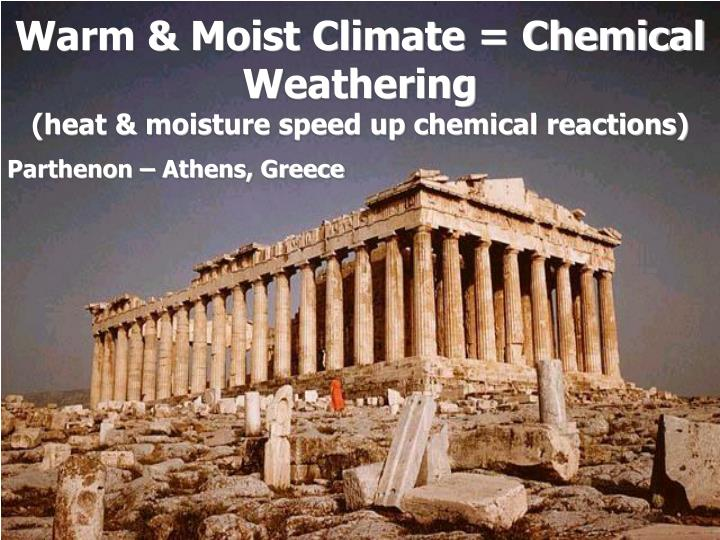 Warm & Moist Climate = Chemical Weathering