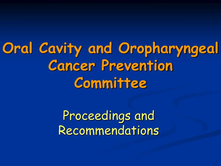 Oral Cavity and Oropharyngeal Cancer Prevention
