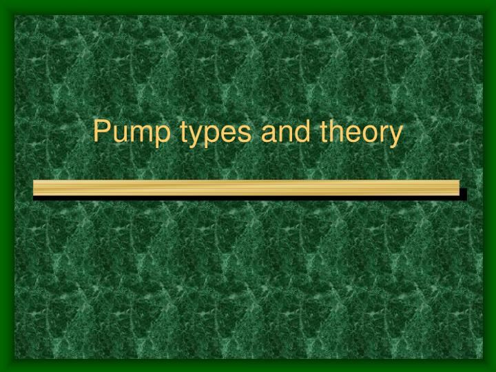 Pump types and theory