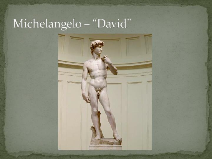 michelangelos david essay Michelangelo's david essays: over 180,000 michelangelo's david essays, michelangelo's david term papers, michelangelo's david research paper, book reports 184 990 essays, term and research papers available for unlimited access  michelangelo one of michelangelo's most famous works is the.