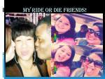 my ride or die friends