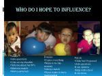who do i hope to influence