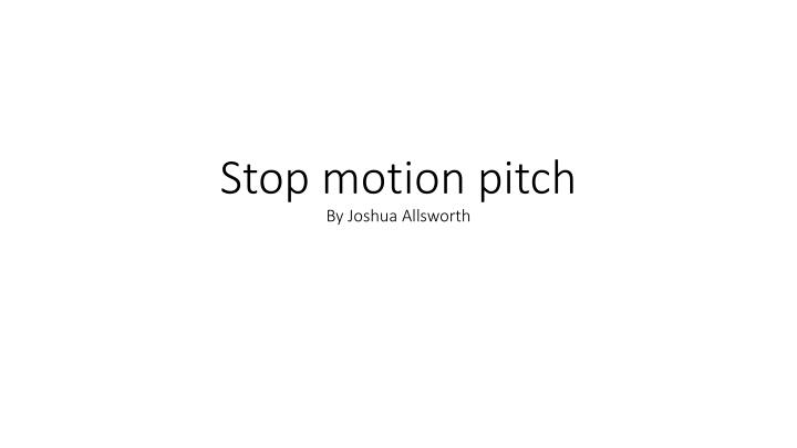 stop motion pitch by joshua allsworth n.