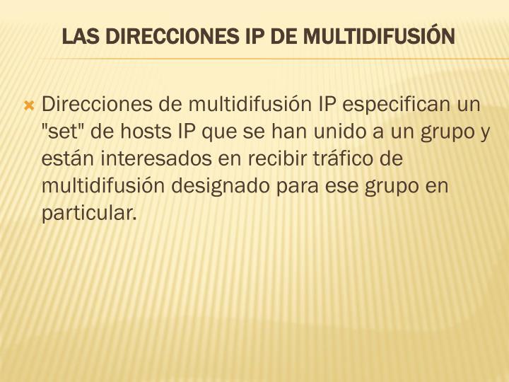 """Direcciones de multidifusión IP especifican un """"set"""" de hosts IP que se han unido a un grupo y están interesados en recibir tráfico de multidifusión designado para ese grupo en particular."""