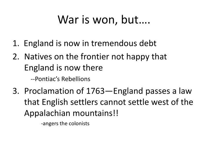 War is won, but….