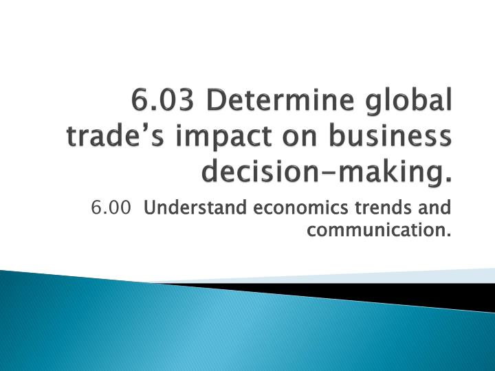 6 03 determine global trade s impact on business decision making