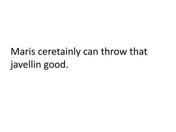 Maris ceretainly can throw that javellin good