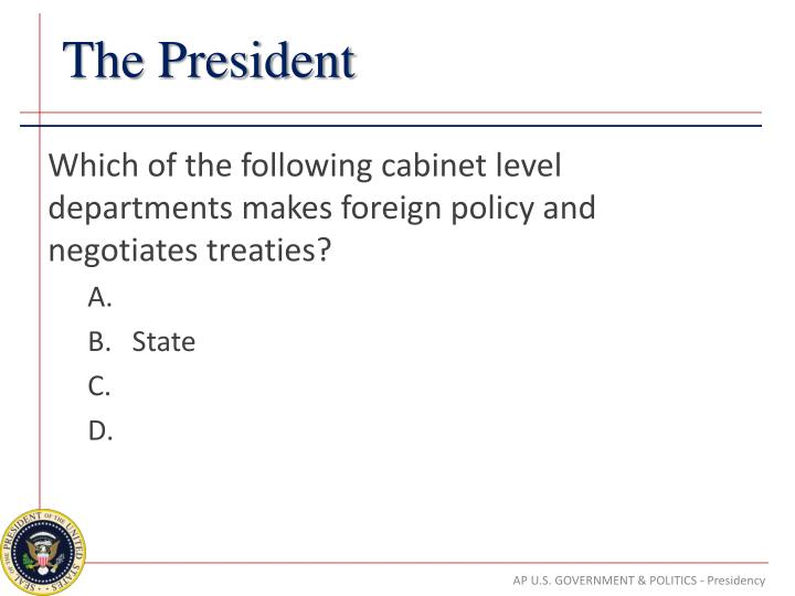 Which of the following cabinet level departments makes foreign policy and negotiates treaties?