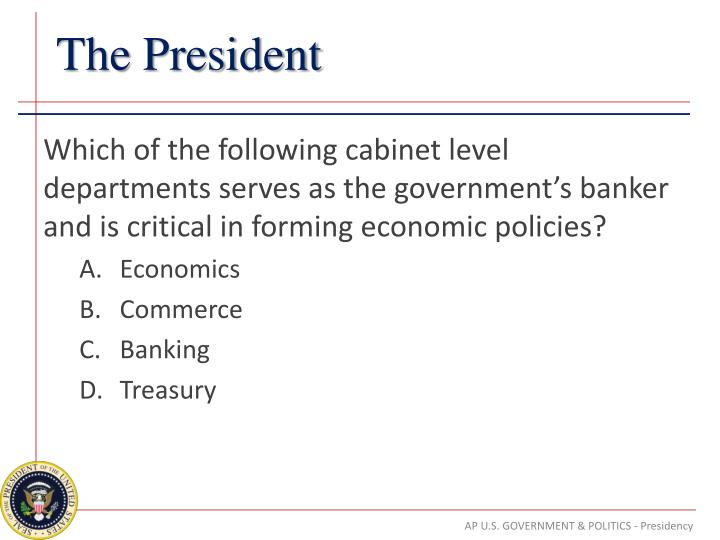 Which of the following cabinet level departments serves as the government's banker and is critical in forming economic policies?