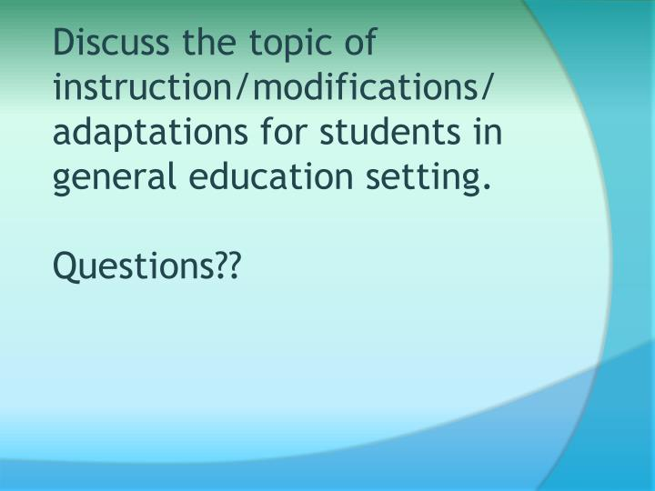 Discuss the topic of instruction/modifications/
