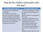 how do the children and adults view the war