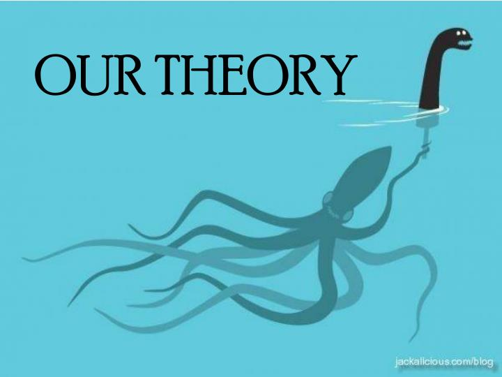 OUR THEORY