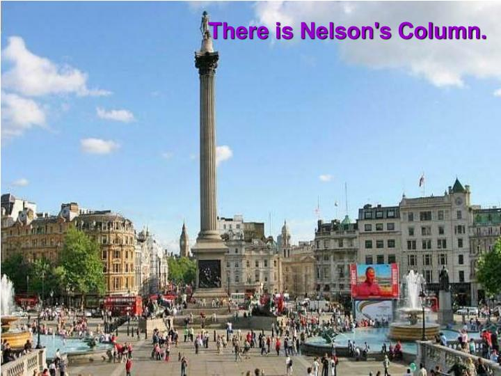 There is Nelson's Column.