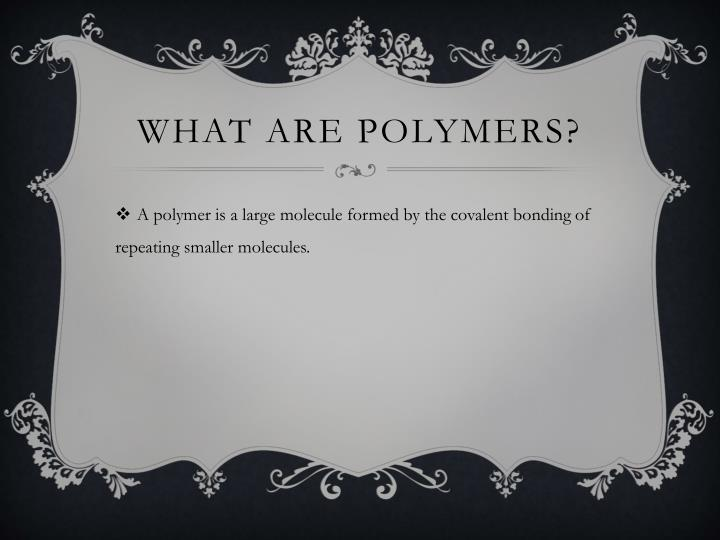 What are polymers