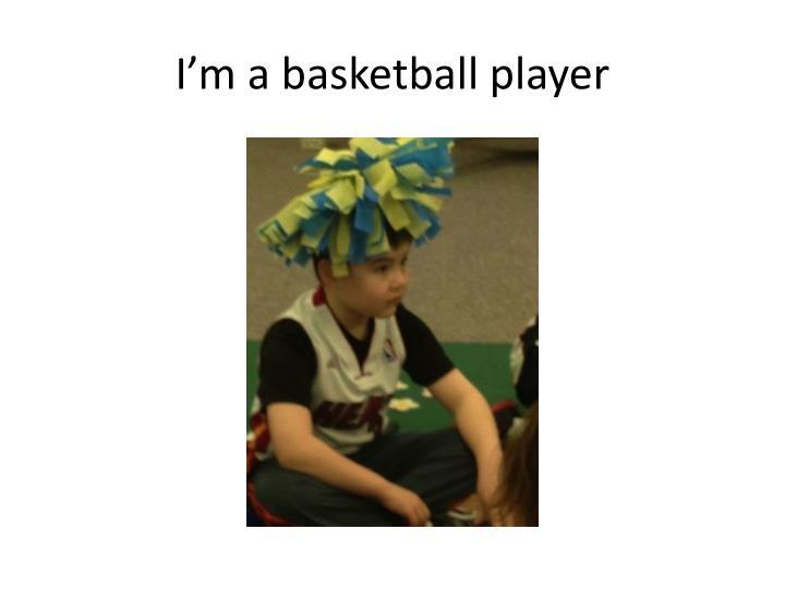 I'm a basketball player