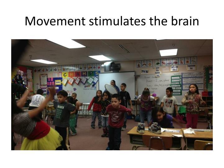 Movement stimulates the brain