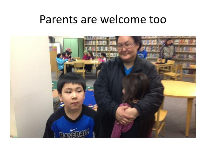 Parents are welcome too