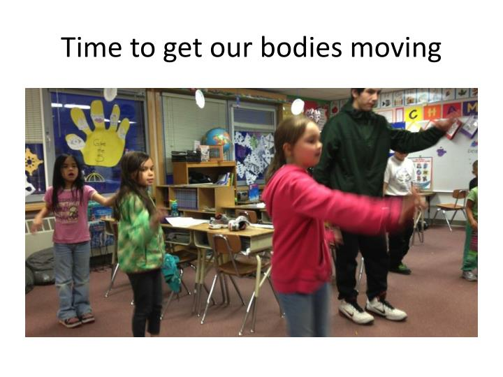 Time to get our bodies moving